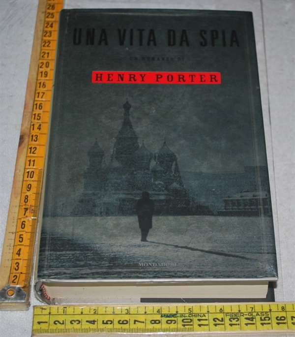 Porter Henry - Una vita da spia - Mondadori