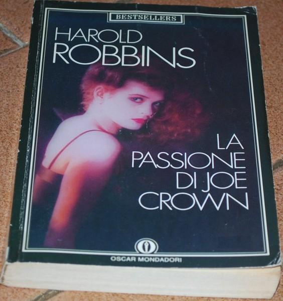 Robbins Harold - La passione di Joe Crown - Mondadori Oscar
