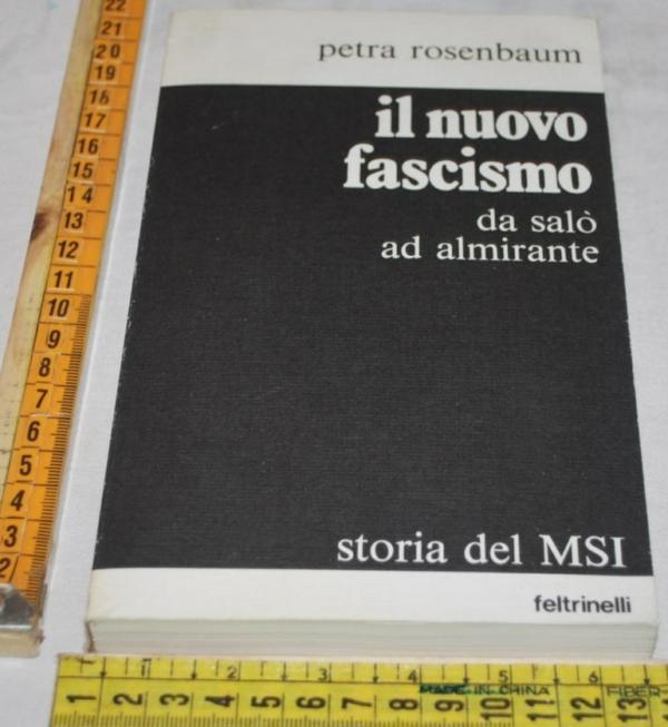 Rosenbaum Petra - I nuovo fascismo Storia del MSI - Feltrinelli