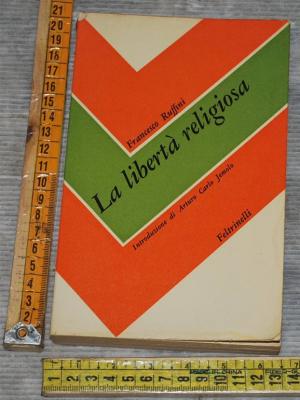Ruffini Francesco - La libertà religiosa - SC/10 Feltrinelli