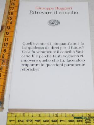 Ruggieri Giuseppe - Ritrovare il concilio - Vele Einaudi