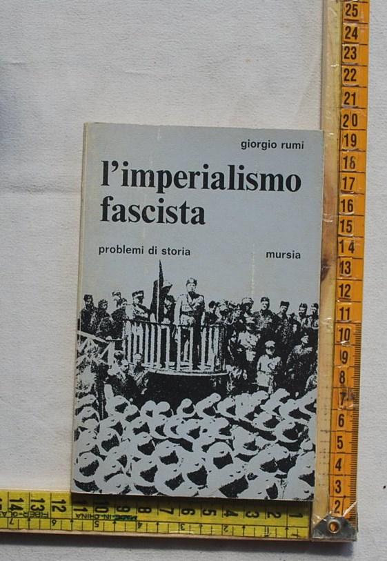 Rumi Giorgio - L'imperialismo fascista - Mursia
