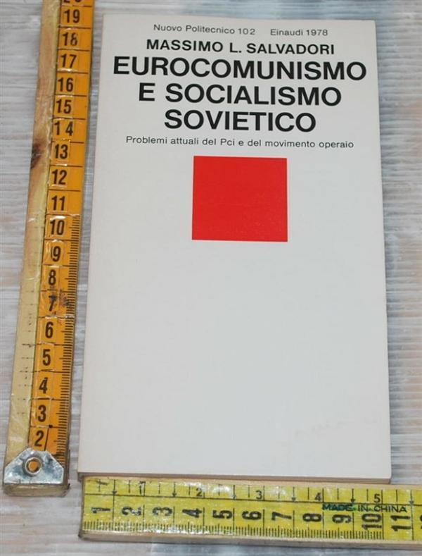 Salvadori Massimo - Eurocomunismo e socialismo sovietico - Einaudi NP