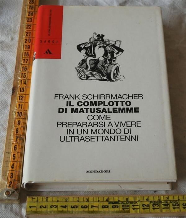 Schirrmacher Frank - Il complotto di Matusalemme - Mondadori