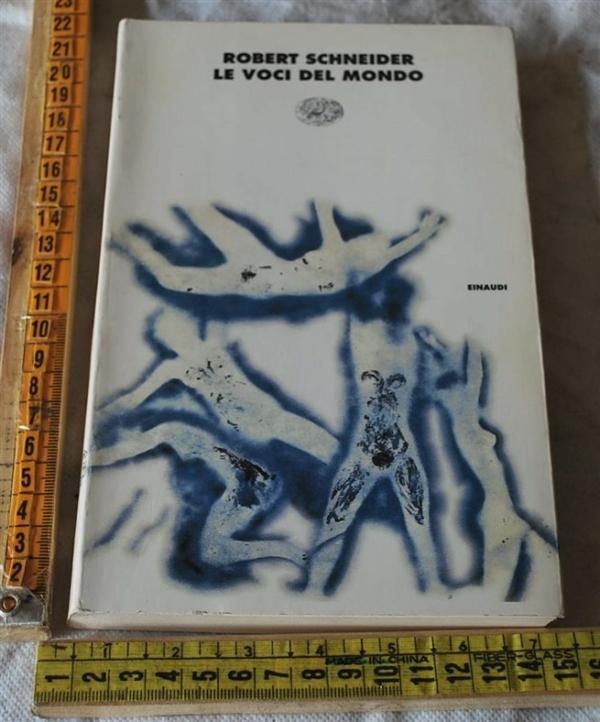 Schneider Robert - Le voci del mondo - Einaudi I coralli