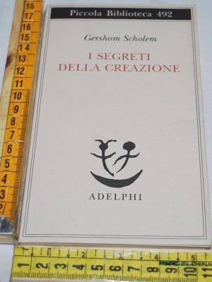 Scholem Gershom - I segreti della crezione - PB Adelphi