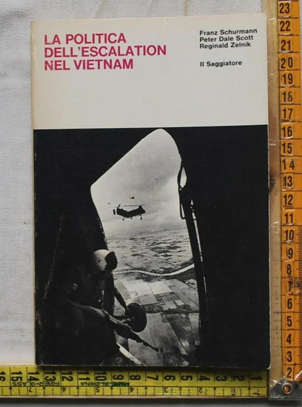 Schurmann Franz - La politica dell'escalation in Vietnam - Il saggiatore