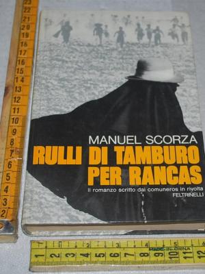 Scorza Manuel - Rulli di tamburo per Rancas - Feltrinelli I narratori