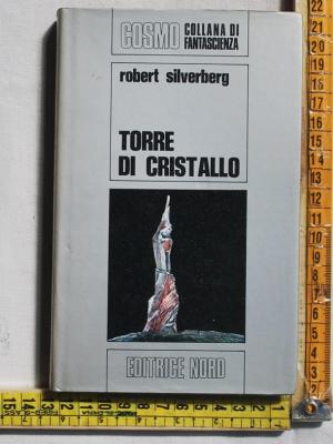 Silverberg Robert - Torre di cristallo - Editrice Nord