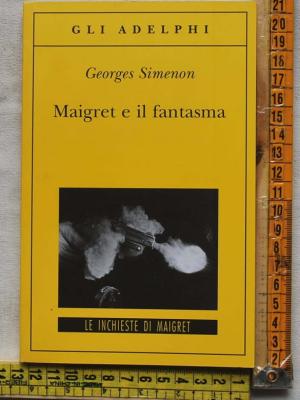 Simenon Georges - Maigret e il fantasma- Gli Adelphi