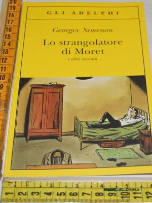 Simenon Georges - Lo strangolatore di Moret - Gli Adelphi