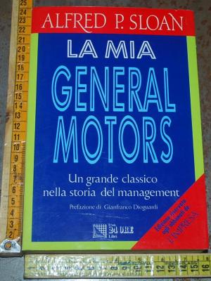 Sloan Alfred P. - La mia General Motors - Il Sole 24 ore
