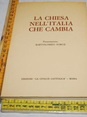 Sorge Bartolomeo - La chiesa nell'Italia che cambia - Civiltà cattolica