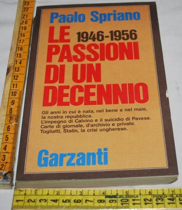Spriano Paolo - Le passioni di un decennio - Garzanti