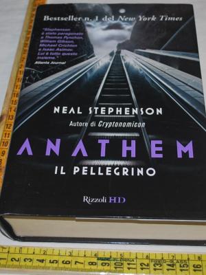 Stephenson Neal - Anathem il pellegrino - RIzzoli