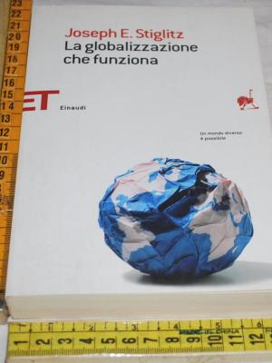 Stiglitz Joseph - La globalizzazione che funziona - Einaudi ET Saggi