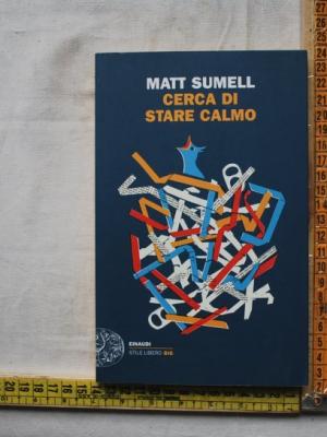 Sumell Matt - Cerca di stare calmo - Einaudi Stile Libero Big