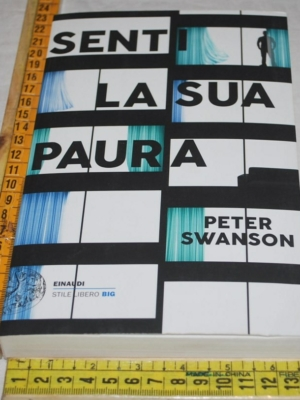 Swanson Peter - Senti la sua paura - Einaudi Stile Libero Big