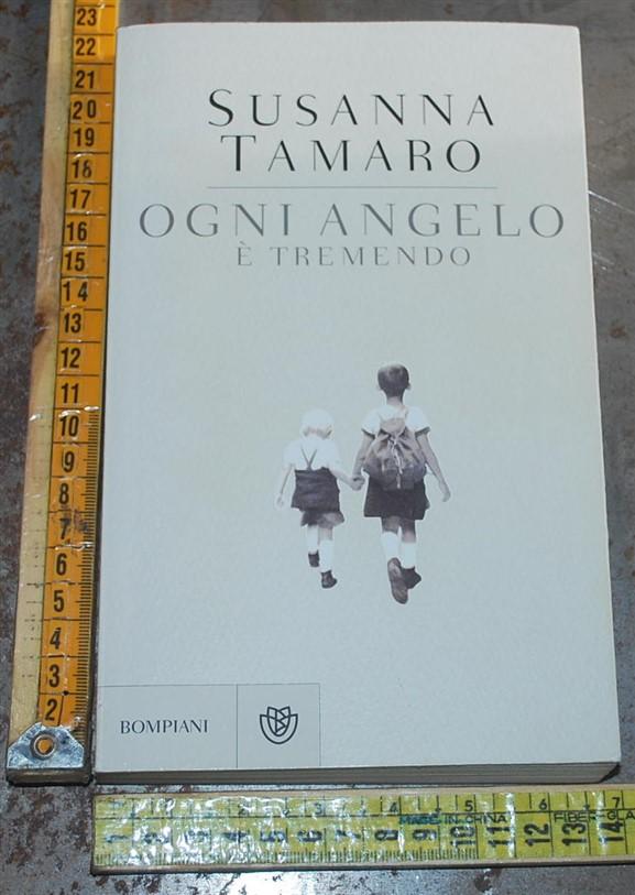 Tamaro Susanna - Ogni angelo è tremendo - Bompiani