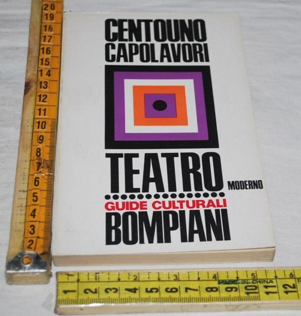 Centouno capolavori - Teatro moderno - Guide culturali Bompiani