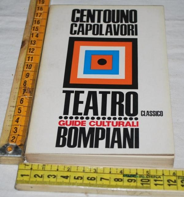 Centouno capolavori - Teatro classico - Guide culturali Bompiani