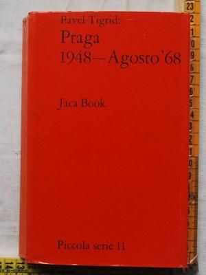 Tigrid Pavel - Praga 1948 Agosto '68 - Jaca book