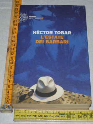Tobar Héctor - L'estate dei barbari . Einaudi SL Big