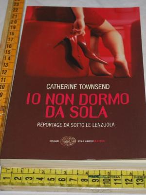 Townsend Catherine - Io non dormo sola - SL Extra Einaudi
