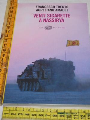 Trento Francesco Amadei Aureliano - Venti sigarette a Nassirya - Einaudi SL Big