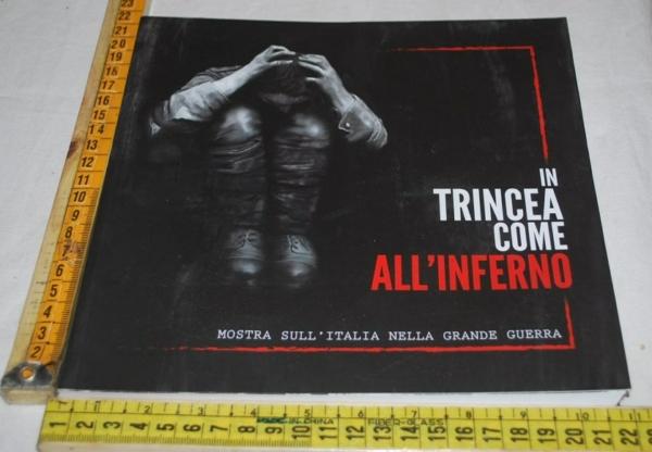 In trincea come all'inferno - Mostra sull'Italia nella grande guerra WWI