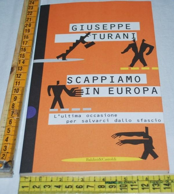 Turani Giuseppe - Scappiamo in Europa - Baldini&Castoldi