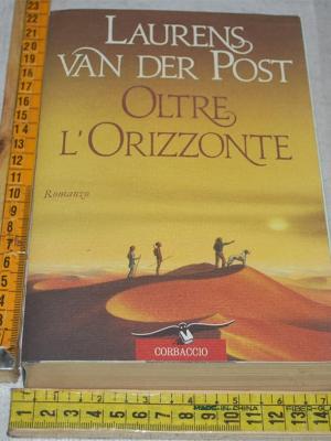 Van der Post Laurens - Oltre l'orizzonte - Corbaccio