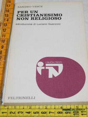 Vesce Sandro - Per un cristianesimo non religioso NT Feltrinelli