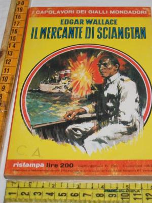 Wallace Edgar - Il mercante di Sciangtan - I capolavori del giallo Mondadori