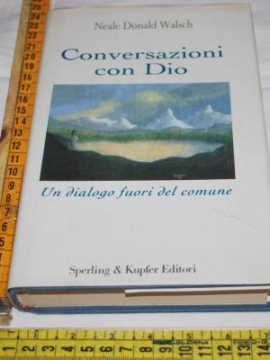 Walsch Neale Donald - Conversazioni con Dio - Sperling & Kupfer