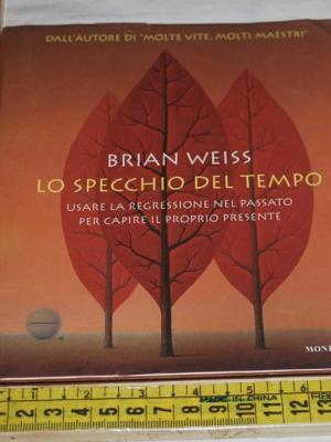 Weiss Brian - Lo specchio del tempo - Mondadori