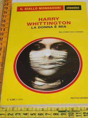 Whittington Harry - La donna è mia - 1318 Classici Giallo
