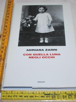Zarri Adriana - Con quella luna negli occhi - Einaudi