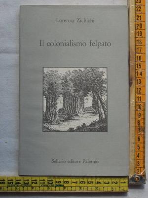Zichichi Lorenzo - Il colonialismo felpato - Sellerio